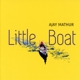 Ajay Mathur :Little Boat