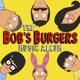 Bob's Burgers :The Bob's Burgers Music Album (3xlp+7