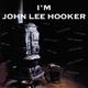 Hooker,John Lee :I'm John Lee Hooker