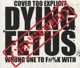 Dying Fetus :Wrong One To Fuck With