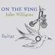Williams,John :On the Wing