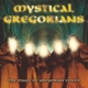 Mystical Gregorians :The Magic Of Gregorian Voices