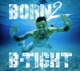 B-Tight :Born 2 B-Tight (Digipak)