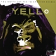 Yello :You Gotta Say Yes To Antother Excess (2005)