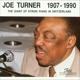Turner,Joe :Joe Turner 1907-1990