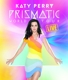 Perry,Katy :The Prismatic World Tour Live