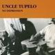 Uncle Tupelo :No Depression