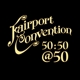Fairport Convention :Fairport Convention 50:50@50