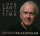 McLauchlan,Murray :Love Can't Tell Time