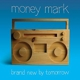 Money Mark :Brand New By Tomorrow