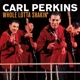 Perkins,Carl :Whole Lotta Shakin'