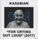 Kasabian :For Crying Out Loud