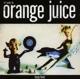 Orange Juice :Texas Fever