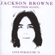 Browne,Jackson :Together Again?Live Syracuse 71
