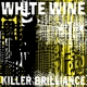 White Wine :Killer Brilliance