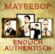 Maybebop :Endlich Authentisch