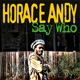 Andy,Horace :Say Who