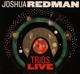 Redman,Joshua/Penman,Matt/Hutchinson,Gregory :Trios Live