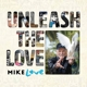 Love,Mike :Unleash The Love