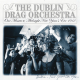 Dublin Drag Orchestra,The :One Minute to Midnight