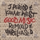 J.Period/West,Kanye :Good Music-Remixed and Unreleased