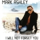 Ashley,Mark :I Will Not Forget You