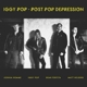 POP,IGGY :Post Pop Depression