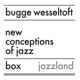 Wesseltoft,Bugge :New Conception of Jazz-Box