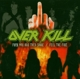 Overkill :Fuck You And Then Some/Feel The Fire