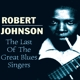 Johnson,Robert :The Last Of The Great Blues Singers