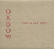 Oxbow :Thin Black Duke