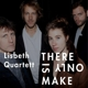 Lisbeth Quartett :There Is Only Make