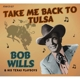Wills,Bob & His Texas Playboys :Take Me Back To Tulsa