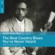 Gowdlock,Jack/Weldon,Will/Richardson,Mooch/+ :Rough Guide: The Best Country Blues
