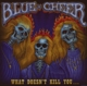 BLUE CHEER :WHAT DOESN'T KILL YOU