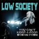 Low Society :You Can't Keep A Good Woman Down