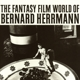 OST/Herrmann,Bernard :The Fantasy Film World Of Bernard Herrmann
