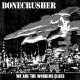 Bonecrusher :We Are The Working Class