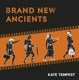 Tempest,Kate :Brand New Ancients