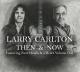 Carlton,Larry :Then & Now Featuring Four Hands & A Heart Vol.1