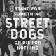 Street Dogs :Stand For Something Or Die For Nothing