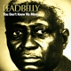 LeadBelly :You Don't Know My Mind