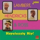 Lambert,Hendricks & Ross :Hopelessly Hip