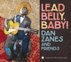 Zanes,Dan & Friends :Lead Belly,Baby!