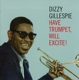 Gillespie,Dizzy :Have A Trumpet,Will Excite!