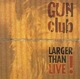 Gun Club,The :Larger Than Live!