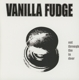 Vanilla Fudge :Out Through The In Door