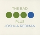 Redman,Joshua/Bad Plus,The :The Bad Plus Joshua Redman