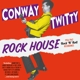Twitty,Conway :Rock House (1956-1962 Rock'n'Roll Recordings-