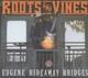 Bridges,Eugene Hideaway :Roots And Vines